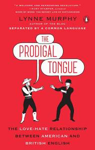 The Prodigal Tongue: The Love-Hate Relationship Between American and British English