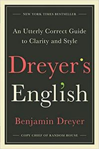 Dreyer's English: An Utterly Correct Guide to Grammar and Style, by Benjamin Dreyer